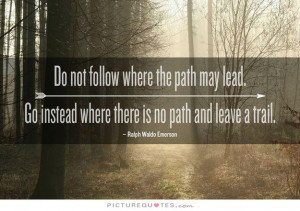 Do Not Follow Where the Path May Lead Quote