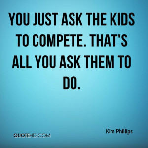 You just ask the kids to compete. That's all you ask them to do.