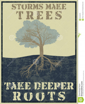 ... poster with a tree and quote - Storms make trees take deeper roots
