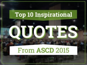 Top 10 Inspirational Quotes from ASCD 2015
