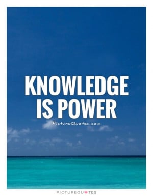 Knowledge is power Picture Quote #1