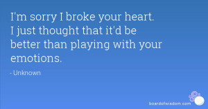 sorry I broke your heart. I just thought that it'd be better than ...