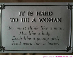 It Is Hard To Be A Women