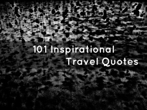101 Inspirational Travel Quotes