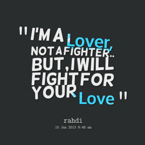Quotes Picture: i'm a lover, not a fighter but, i will fight for your ...