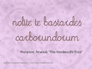 text graphic with a quote from Margaret Atwood's The Handmaid's Tale ...
