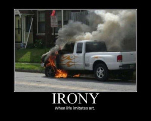 "Irony, When Life Imitates Art "" ~ Sarcasm Quote"