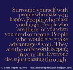 Quotes About People Taking Advantage Of You People who make you laugh.