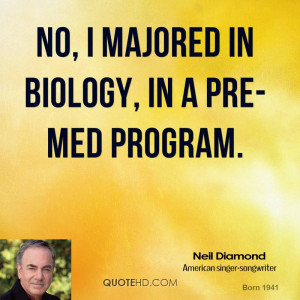 No, I majored in biology, in a pre-med program.