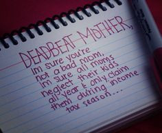 Deadbeat Mom Photos. Quotes | Being Hurt By Someone You Love Deadbeat ...