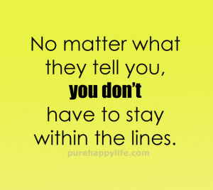 Confidence Quote: No matter what they tell you, you don't have to…