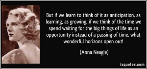 But if we learn to think of it as anticipation, as learning, as ...
