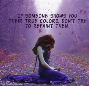 Their True Colors, Don't Try To Repaint Them: Quote About If Someone ...