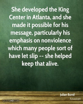 Julian Bond - She developed the King Center in Atlanta, and she made ...