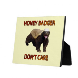 Honey Badger Don't Care, Funny, Cool, Nasty Animal Display Plaques