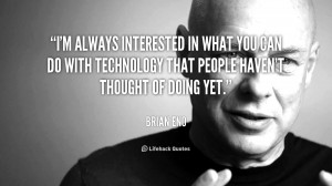 always interested in what you can do with technology that people ...