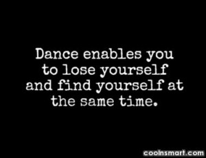 Dancing Quote: Dance enables you to find yourself and...