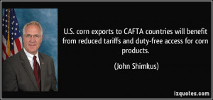 ... reduced tariffs and duty-free access for corn products. - John Shimkus