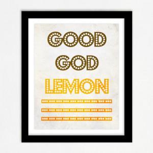 30 Rock Quote - Good God Lemon - Liz Lemon, Humor, Funny, Yellow Decor ...