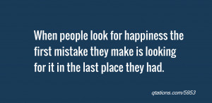 ... first mistake they make is looking for it in the last place they had