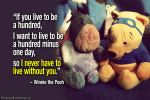 """... one day, so I never have to live without you."""" ~ Winnie the Pooh"""