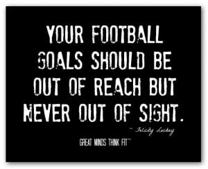 football motivational quote your football goals should be out of reach ...