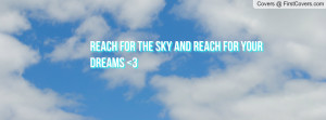 Reach For The Sky And Reach for Your Dreams 3