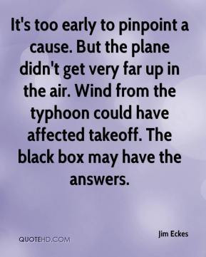 too early to pinpoint a cause. But the plane didn't get very far up ...