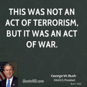 george-w-bush-george-w-bush-this-was-not-an-act-of-terrorism-but-it ...