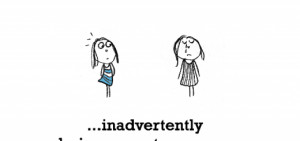 Sadness is, inadvertently being mean to someone.