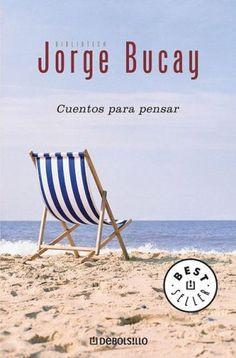 Jorge Bucay Quotes | Cuentos Para Pensar by Jorge Bucay - Reviews ...