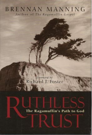 Ruthless trust ultimately comes down to this: faith in the person of ...