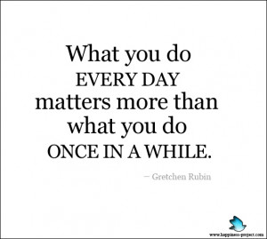 ... : What I Do Every Day Matters More Than What I Do Once in a While