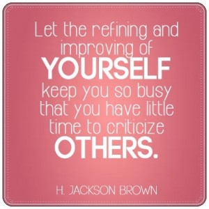 ... to improving yourself, rather than cutting down someone else