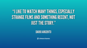like to watch many things, especially strange films and something ...