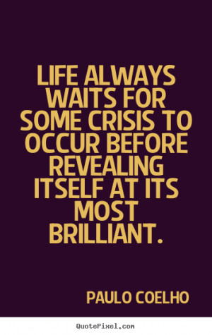 Life quotes - Life always waits for some crisis to occur before ...
