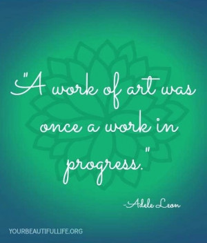 Work of art was once a work in progress quote via www ...