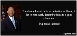 The dream doesn't lie in victimization or blame; it lies in hard work ...