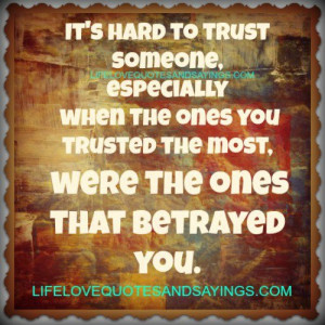 It's hard to trust someone, especially when the ones you trusted the ...