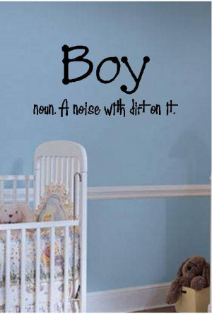 Quote-Boy Noun A Noise With Dirt On It-special buy any 2 quotes and ...