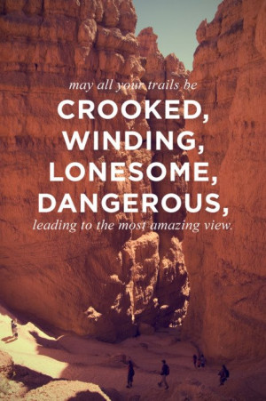 May All Your Trails Be Crooked, Winding, Lonesome, Dangerous Leading ...