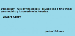 Democracy--rule by the people--sounds like a fine thing; we should ...