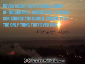 Motivational Quotes – Never doubt that a small group of thoughtful ...