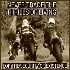 ... life, for the security of existing - biker, motocycle, rider, quote