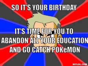 Do it! You won't! xD Happy birthday man.
