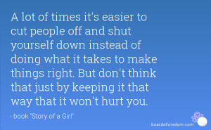 lot of times it's easier to cut people off and shut yourself down ...