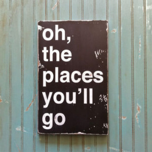 Oh, The Places You'll Go - Dr. Seuss Inspired Distressed Sign in Black ...