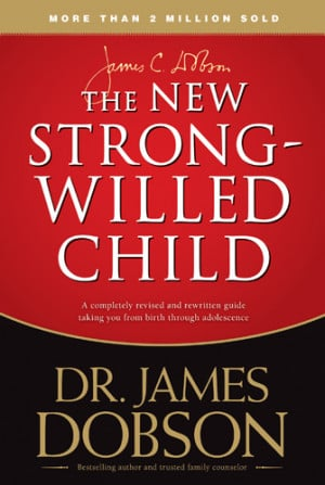 The New Strong Willed Child by Dr. James Dobson