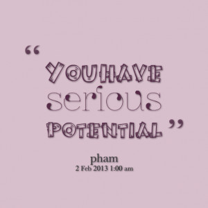 Quotes Picture: you have serious potential
