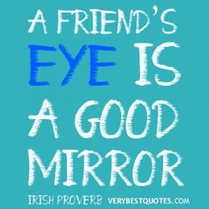 friend's eye is a good mirror Irish proverb